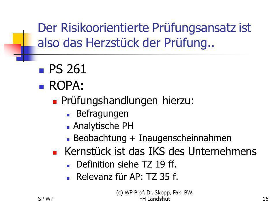 SP WP (c) WP Prof. Dr. Skopp, Fak. BW, FH Landshut16 Der Risikoorientierte Prüfungsansatz ist also das Herzstück der Prüfung.. PS 261 ROPA: Prüfungsha