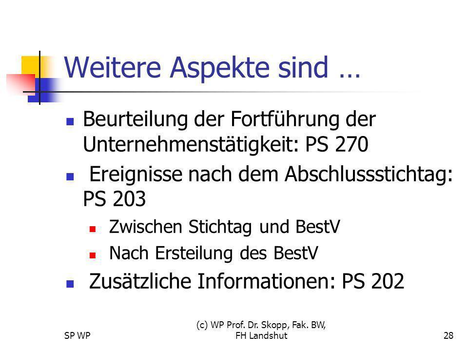 SP WP (c) WP Prof. Dr. Skopp, Fak. BW, FH Landshut28 Weitere Aspekte sind … Beurteilung der Fortführung der Unternehmenstätigkeit: PS 270 Ereignisse n