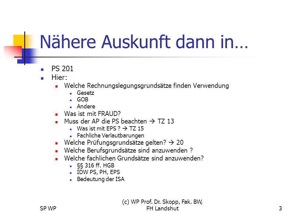 SP WP (c) WP Prof. Dr. Skopp, Fak. BW, FH Landshut3 Nähere Auskunft dann in… PS 201 Hier: Welche Rechnungslegungsgrundsätze finden Verwendung Gesetz G