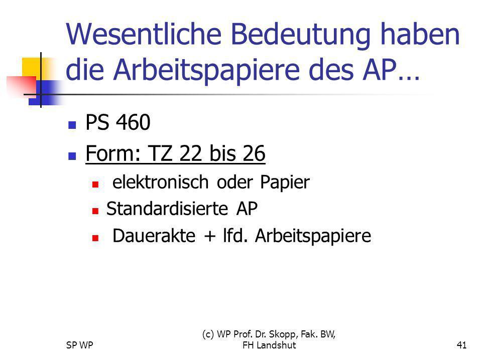 SP WP (c) WP Prof. Dr. Skopp, Fak. BW, FH Landshut41 Wesentliche Bedeutung haben die Arbeitspapiere des AP… PS 460 Form: TZ 22 bis 26 elektronisch ode