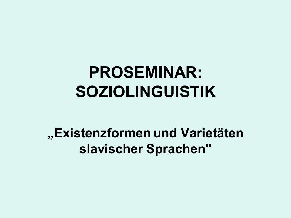 PROSEMINAR: SOZIOLINGUISTIK Existenzformen und Varietäten slavischer Sprachen