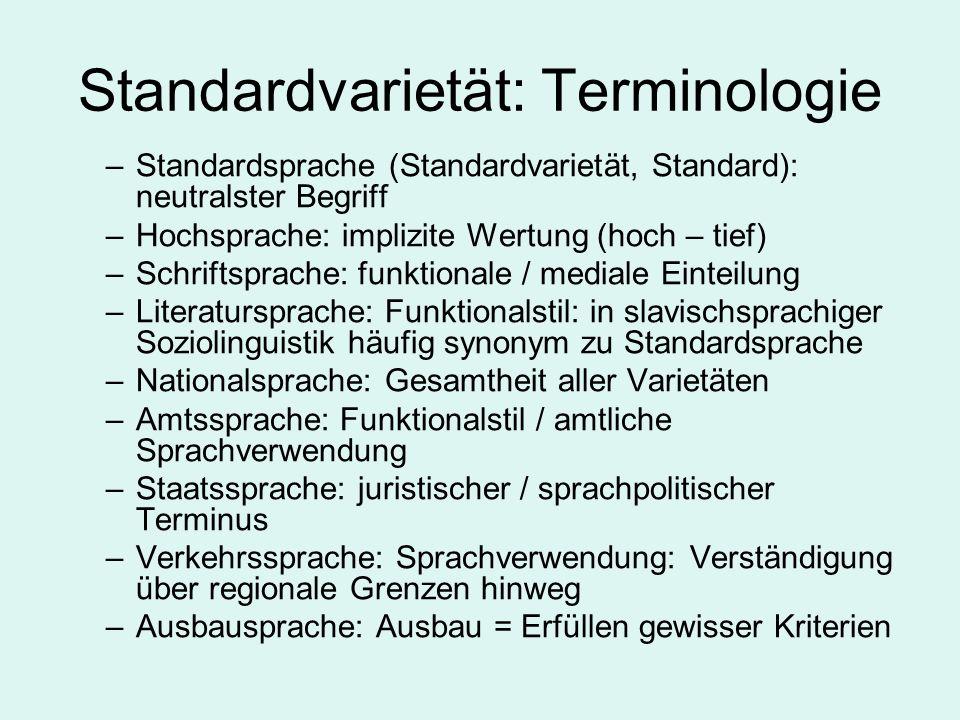 Standardvarietät: Terminologie –Standardsprache (Standardvarietät, Standard): neutralster Begriff –Hochsprache: implizite Wertung (hoch – tief) –Schri