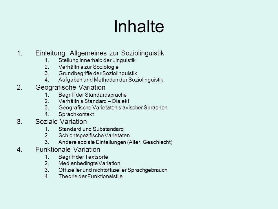 Inhalte 1.Einleitung: Allgemeines zur Soziolinguistik 1.Stellung innerhalb der Linguistik 2.Verhältnis zur Soziologie 3.Grundbegriffe der Soziolinguis