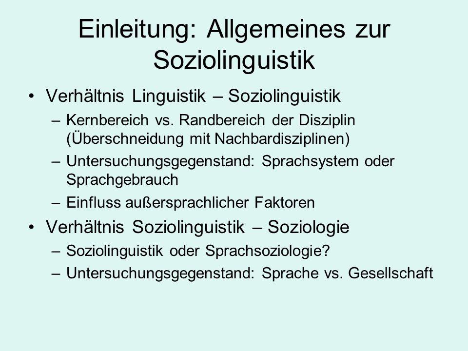 Einleitung: Allgemeines zur Soziolinguistik Verhältnis Linguistik – Soziolinguistik –Kernbereich vs. Randbereich der Disziplin (Überschneidung mit Nac