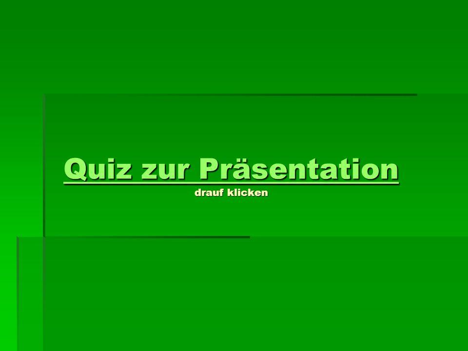 Quiz zur Präsentation Quiz zur Präsentation drauf klicken Quiz zur Präsentation