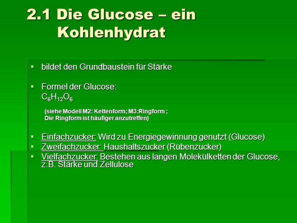 2.1 Die Glucose – ein Kohlenhydrat bildet den Grundbaustein für Stärke bildet den Grundbaustein für Stärke Formel der Glucose: Formel der Glucose: C 6