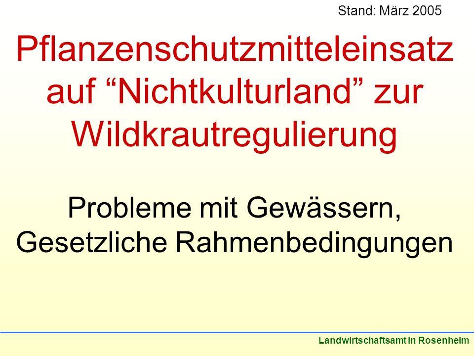 Stand: März 2005 Landwirtschaftsamt in Rosenheim Pflanzenschutzmitteleinsatz auf Nichtkulturland zur Wildkrautregulierung Probleme mit Gewässern, Gesetzliche Rahmenbedingungen