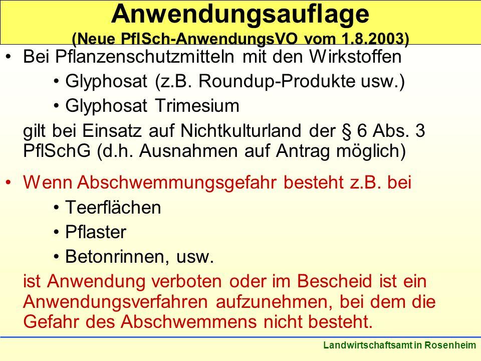 Stand: März 2005 Landwirtschaftsamt in Rosenheim Anwendungsauflage (Neue PflSch-AnwendungsVO vom 1.8.2003) Bei Pflanzenschutzmitteln mit den Wirkstoffen Glyphosat (z.B.