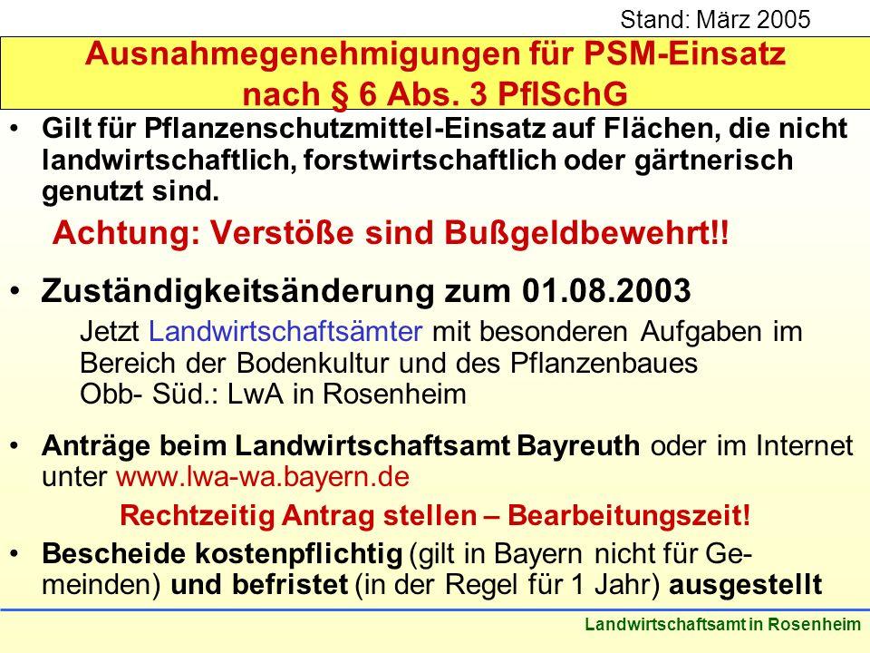 Stand: März 2005 Landwirtschaftsamt in Rosenheim Ausnahmegenehmigungen für PSM-Einsatz nach § 6 Abs. 3 PflSchG Gilt für Pflanzenschutzmittel-Einsatz a