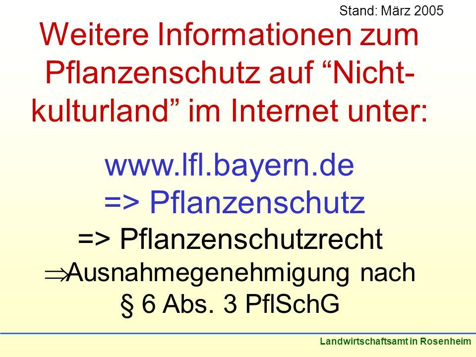 Stand: März 2005 Landwirtschaftsamt in Rosenheim Weitere Informationen zum Pflanzenschutz auf Nicht- kulturland im Internet unter: www.lfl.bayern.de => Pflanzenschutz => Pflanzenschutzrecht Ausnahmegenehmigung nach § 6 Abs.