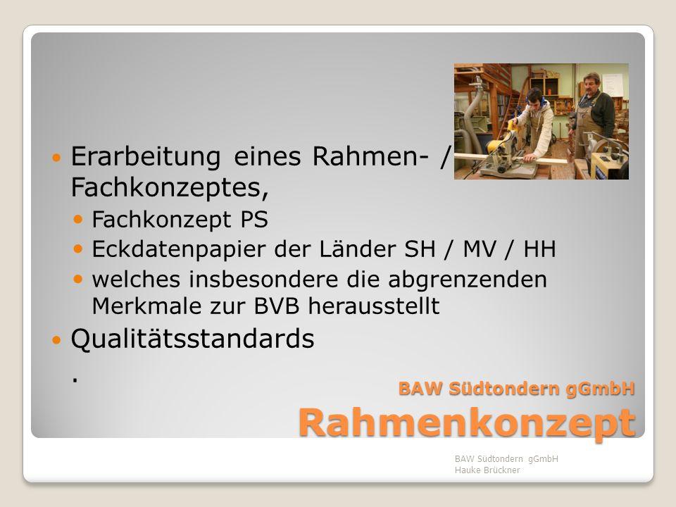 BAW Südtondern gGmbH Rahmenkonzept Erarbeitung eines Rahmen- / Fachkonzeptes, Fachkonzept PS Eckdatenpapier der Länder SH / MV / HH welches insbesonde