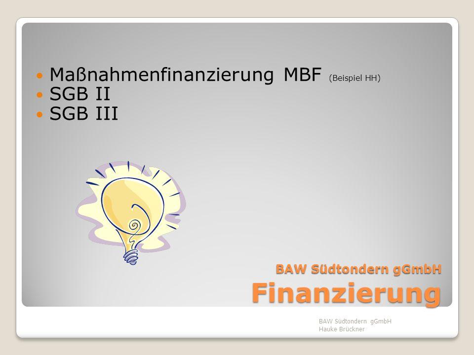 BAW Südtondern gGmbH Finanzierung Maßnahmenfinanzierung MBF (Beispiel HH) SGB II SGB III BAW Südtondern gGmbH Hauke Brückner