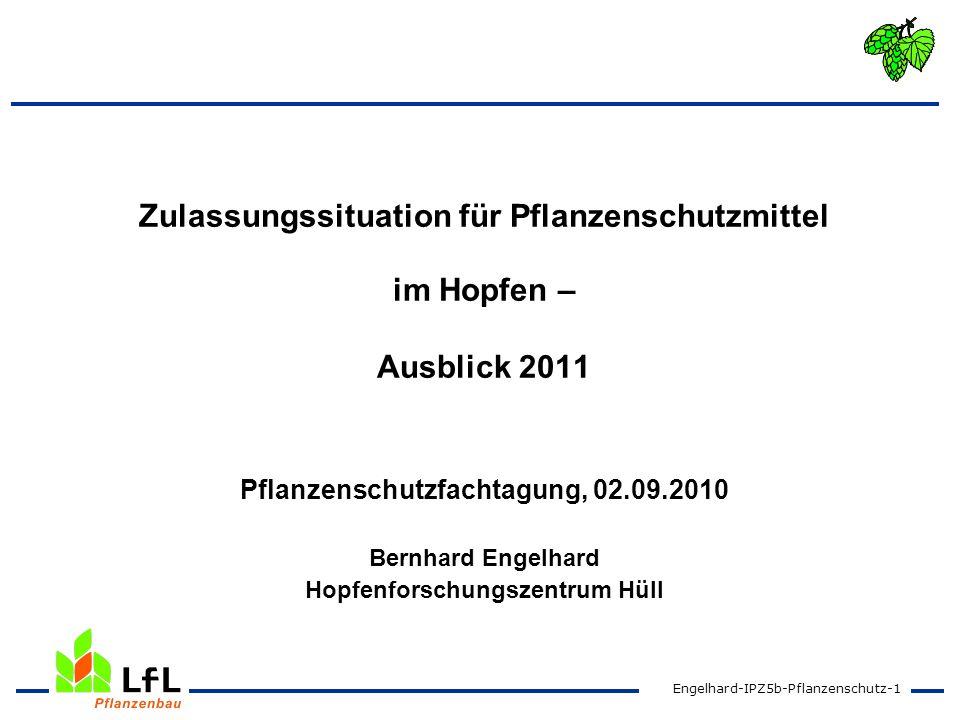 Engelhard-IPZ5b-Pflanzenschutz-1 Zulassungssituation für Pflanzenschutzmittel im Hopfen – Ausblick 2011 Pflanzenschutzfachtagung, 02.09.2010 Bernhard