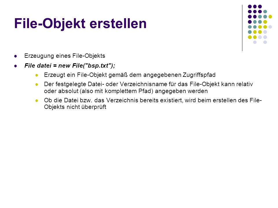 File-Objekt erstellen Erzeugung eines File-Objekts File datei = new File(