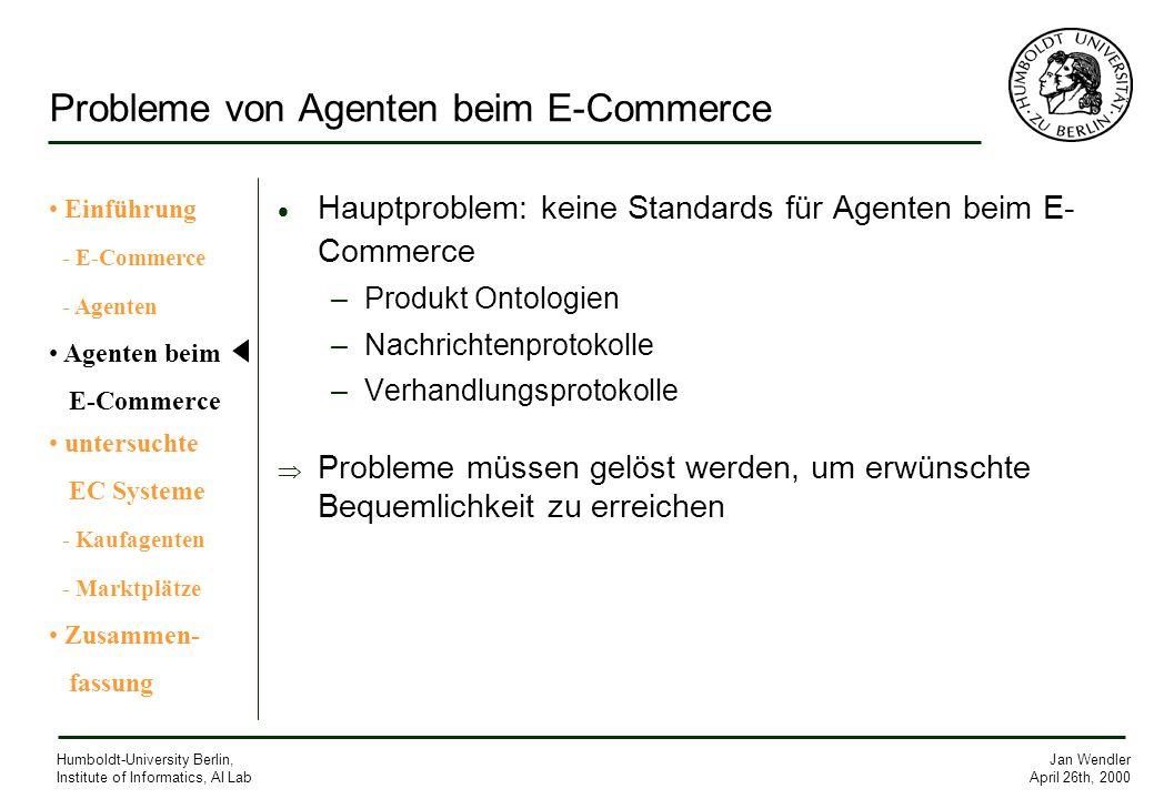 Jan Wendler April 26th, 2000 Humboldt-University Berlin, Institute of Informatics, AI Lab Probleme von Agenten beim E-Commerce Hauptproblem: keine Sta