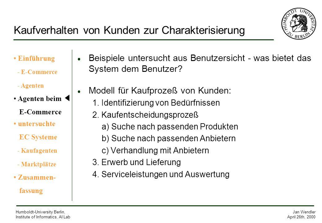 Jan Wendler April 26th, 2000 Humboldt-University Berlin, Institute of Informatics, AI Lab Kaufverhalten von Kunden zur Charakterisierung Beispiele unt