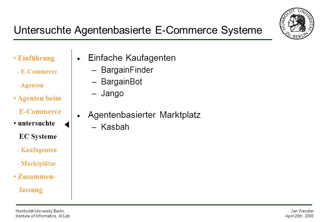Jan Wendler April 26th, 2000 Humboldt-University Berlin, Institute of Informatics, AI Lab Untersuchte Agentenbasierte E-Commerce Systeme Einfache Kauf