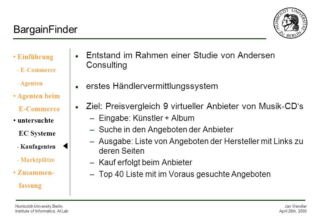Jan Wendler April 26th, 2000 Humboldt-University Berlin, Institute of Informatics, AI Lab BargainFinder Entstand im Rahmen einer Studie von Andersen C