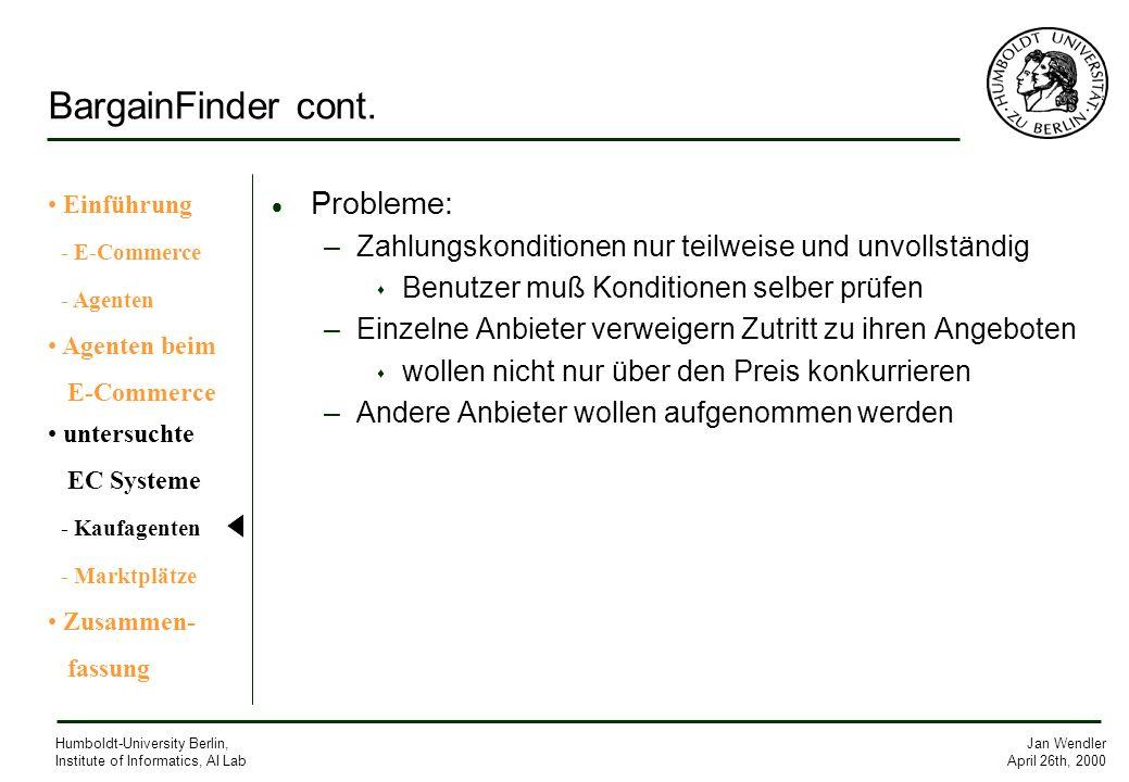 Jan Wendler April 26th, 2000 Humboldt-University Berlin, Institute of Informatics, AI Lab BargainFinder cont. Probleme: –Zahlungskonditionen nur teilw