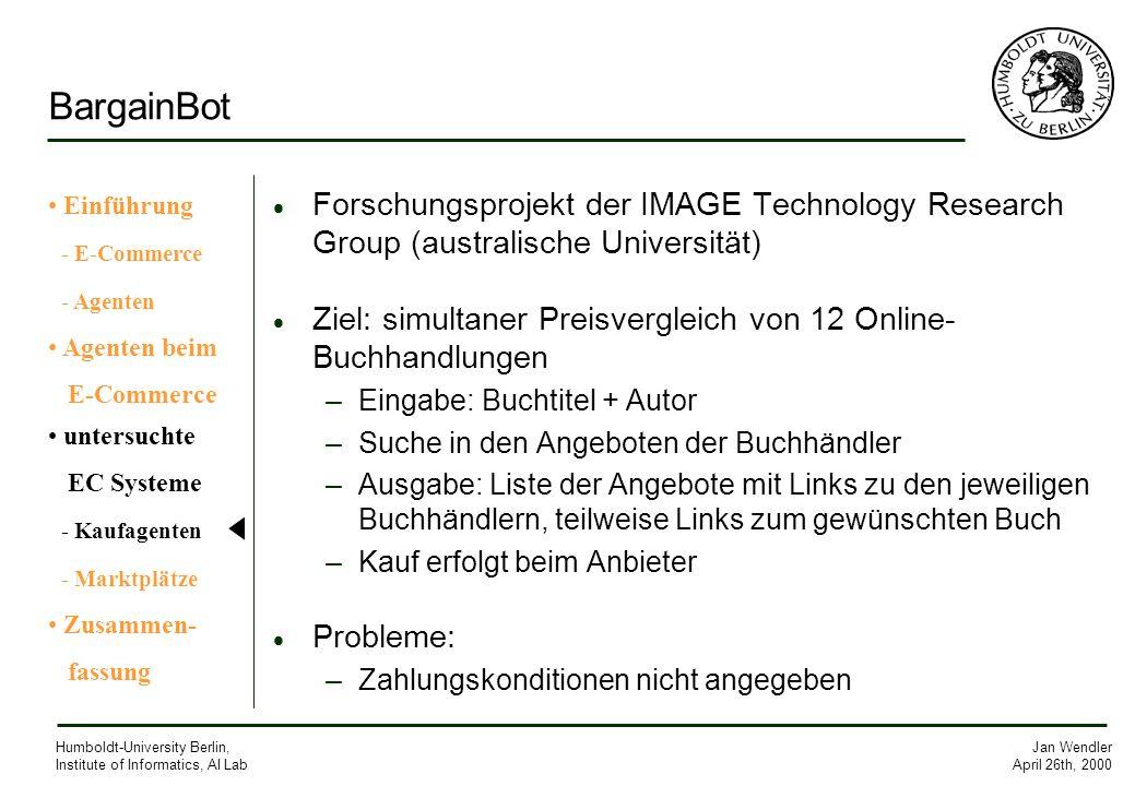 Jan Wendler April 26th, 2000 Humboldt-University Berlin, Institute of Informatics, AI Lab BargainBot Forschungsprojekt der IMAGE Technology Research G