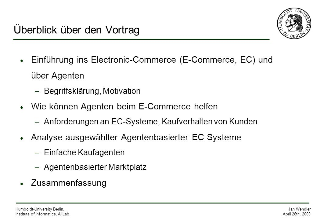 April 26th, 2000 Humboldt-University Berlin, Institute of Informatics, AI Lab Überblick über den Vortrag Einführung ins Electronic-Commerce (E-Commerc