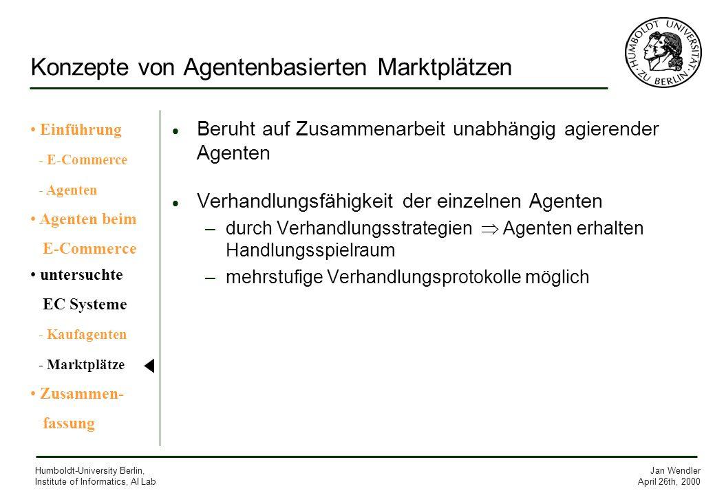 Jan Wendler April 26th, 2000 Humboldt-University Berlin, Institute of Informatics, AI Lab Konzepte von Agentenbasierten Marktplätzen Beruht auf Zusamm