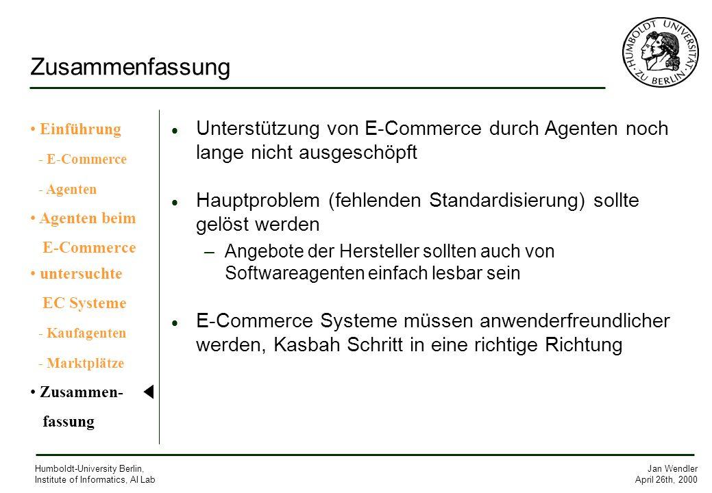 Jan Wendler April 26th, 2000 Humboldt-University Berlin, Institute of Informatics, AI Lab Zusammenfassung Unterstützung von E-Commerce durch Agenten n