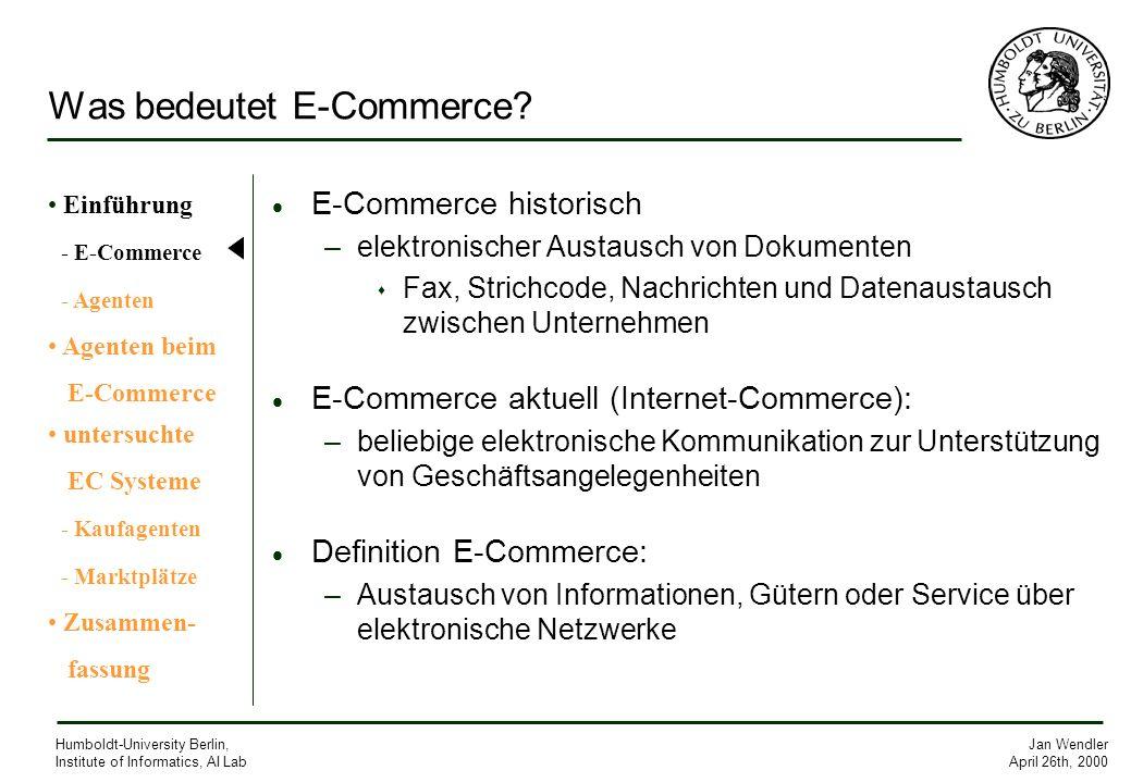 Jan Wendler April 26th, 2000 Humboldt-University Berlin, Institute of Informatics, AI Lab Was bedeutet E-Commerce? E-Commerce historisch –elektronisch
