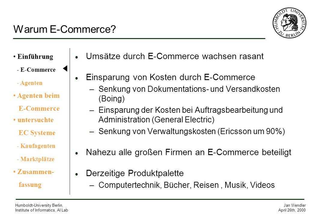 Jan Wendler April 26th, 2000 Humboldt-University Berlin, Institute of Informatics, AI Lab Warum E-Commerce? Umsätze durch E-Commerce wachsen rasant Ei