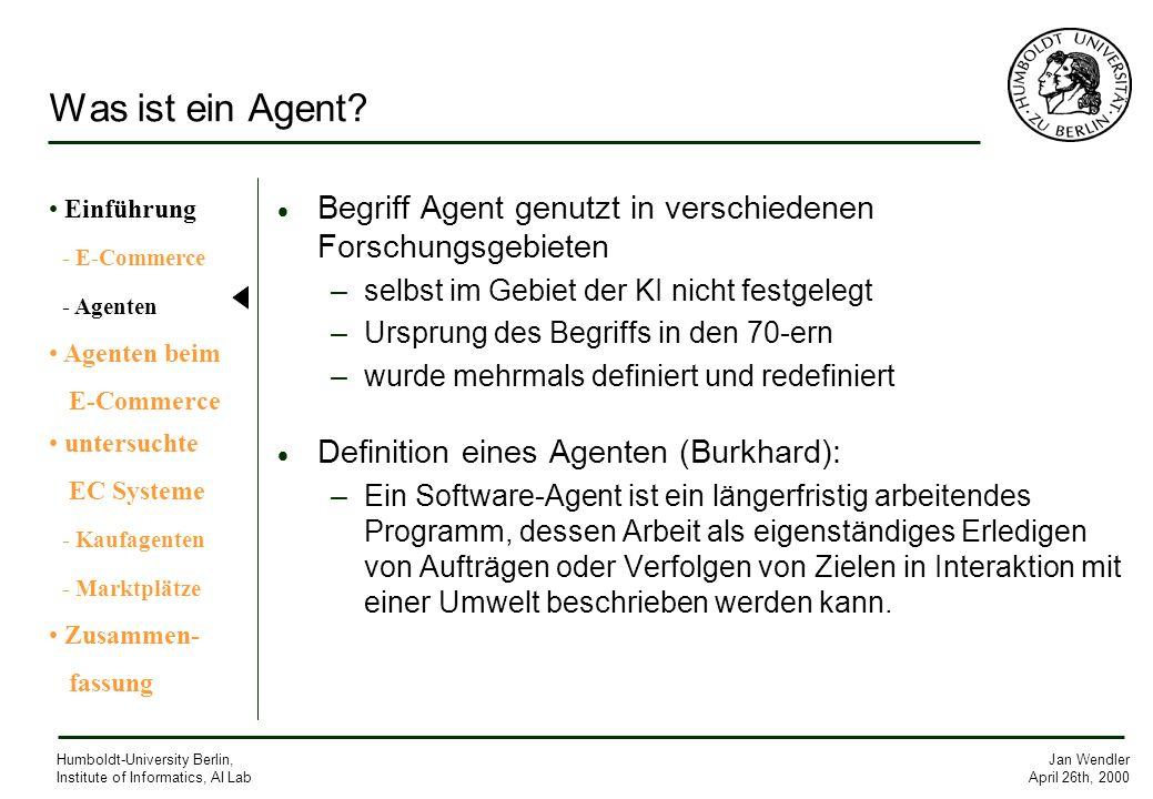 Jan Wendler April 26th, 2000 Humboldt-University Berlin, Institute of Informatics, AI Lab Was ist ein Agent? Begriff Agent genutzt in verschiedenen Fo