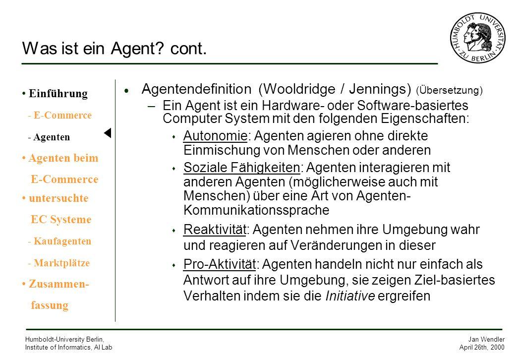 Jan Wendler April 26th, 2000 Humboldt-University Berlin, Institute of Informatics, AI Lab Was ist ein Agent? cont. Agentendefinition (Wooldridge / Jen