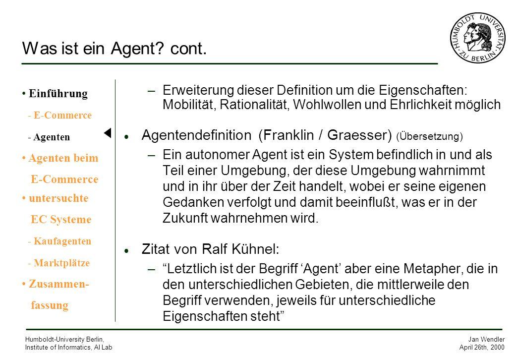 Jan Wendler April 26th, 2000 Humboldt-University Berlin, Institute of Informatics, AI Lab Was ist ein Agent? cont. –Erweiterung dieser Definition um d