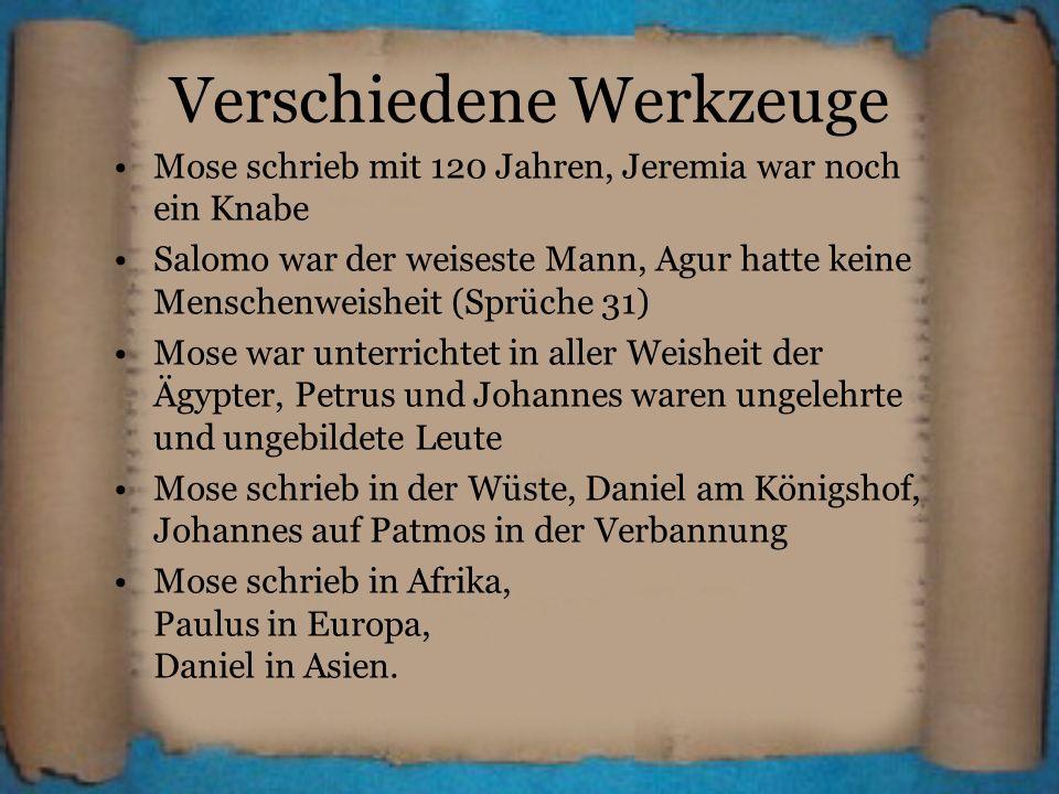 Verschiedene Werkzeuge Mose schrieb mit 120 Jahren, Jeremia war noch ein Knabe Salomo war der weiseste Mann, Agur hatte keine Menschenweisheit (Sprüch