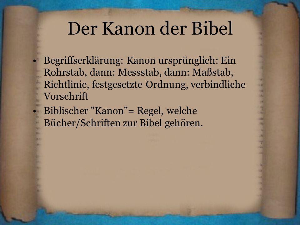 Der Kanon der Bibel Begriffserklärung: Kanon ursprünglich: Ein Rohrstab, dann: Messstab, dann: Maßstab, Richtlinie, festgesetzte Ordnung, verbindliche