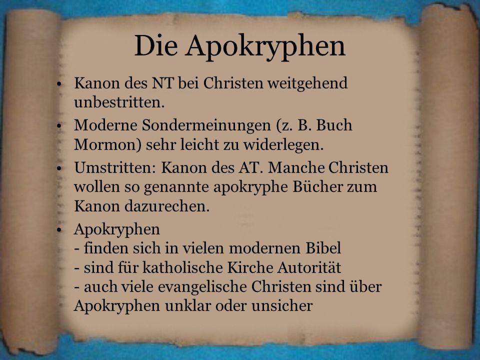 Die Apokryphen Kanon des NT bei Christen weitgehend unbestritten. Moderne Sondermeinungen (z. B. Buch Mormon) sehr leicht zu widerlegen. Umstritten: K
