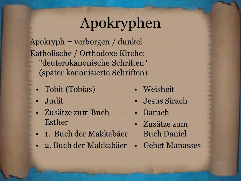 Apokryphen Apokryph = verborgen / dunkel Katholische / Orthodoxe Kirche: