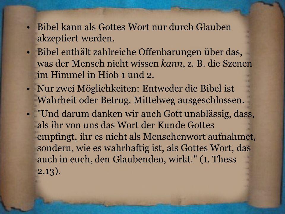 Bibel kann als Gottes Wort nur durch Glauben akzeptiert werden. Bibel enthält zahlreiche Offenbarungen über das, was der Mensch nicht wissen kann, z.