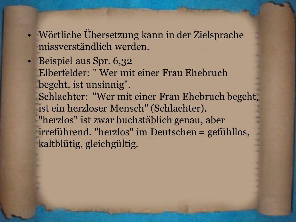 Wörtliche Übersetzung kann in der Zielsprache missverständlich werden. Beispiel aus Spr. 6,32 Elberfelder: