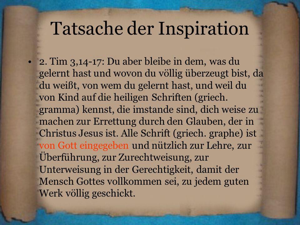 Tatsache der Inspiration 2. Tim 3,14-17: Du aber bleibe in dem, was du gelernt hast und wovon du völlig überzeugt bist, da du weißt, von wem du gelern