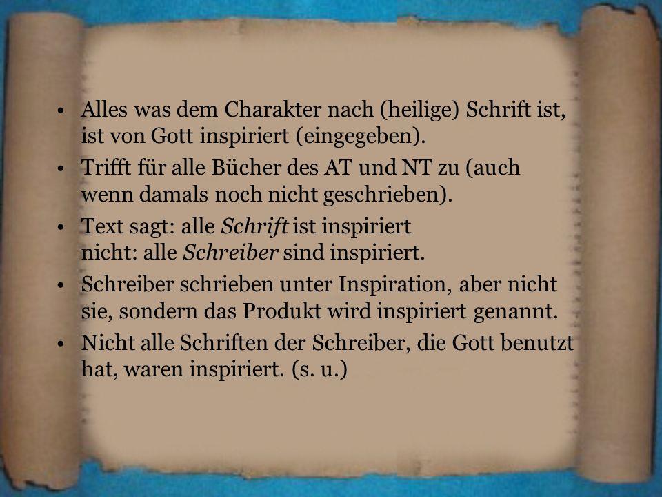Alles was dem Charakter nach (heilige) Schrift ist, ist von Gott inspiriert (eingegeben). Trifft für alle Bücher des AT und NT zu (auch wenn damals no