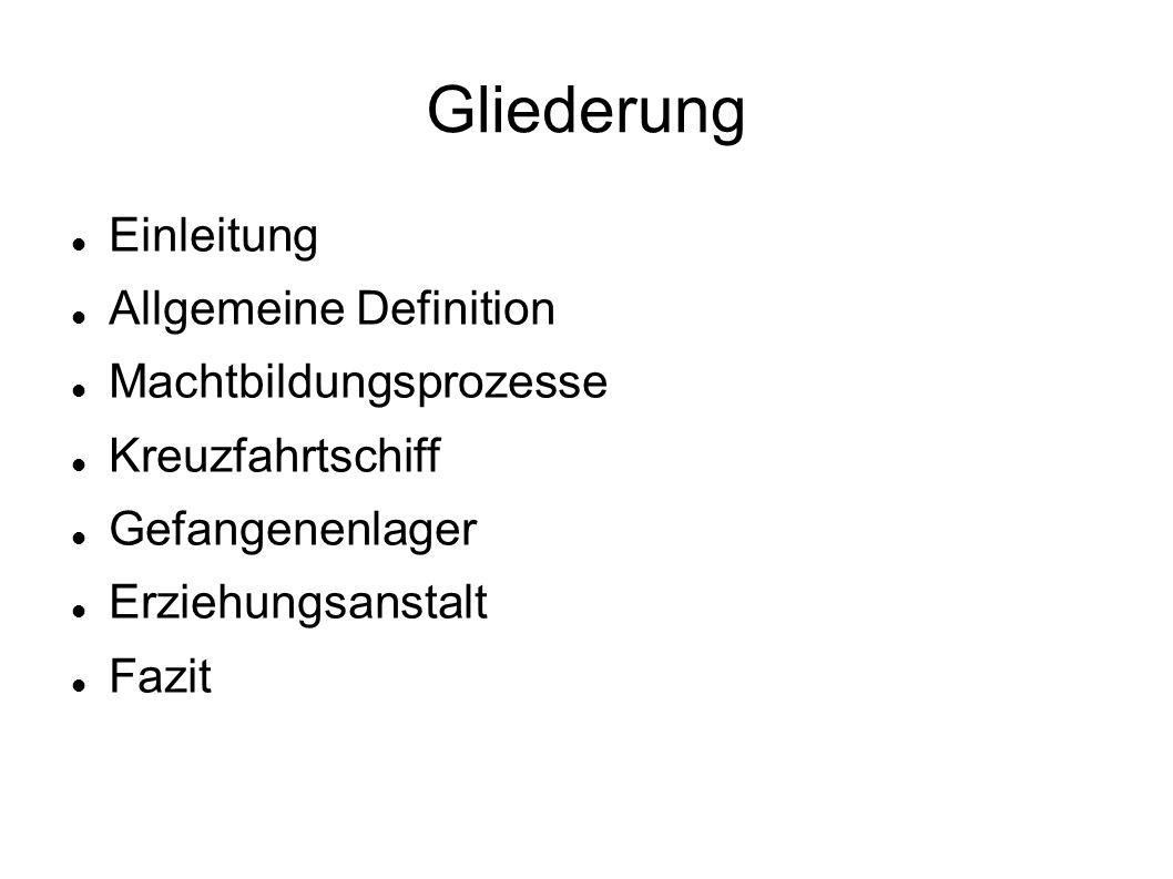 Gliederung Einleitung Allgemeine Definition Machtbildungsprozesse Kreuzfahrtschiff Gefangenenlager Erziehungsanstalt Fazit