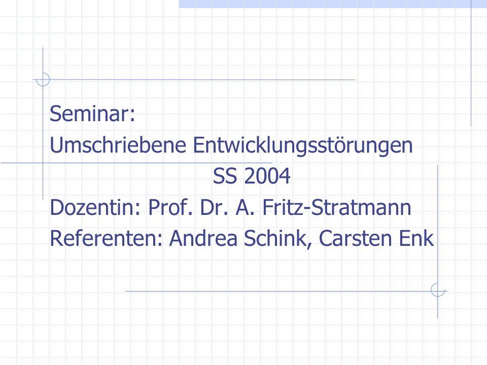 Seminar: Umschriebene Entwicklungsstörungen SS 2004 Dozentin: Prof. Dr. A. Fritz-Stratmann Referenten: Andrea Schink, Carsten Enk