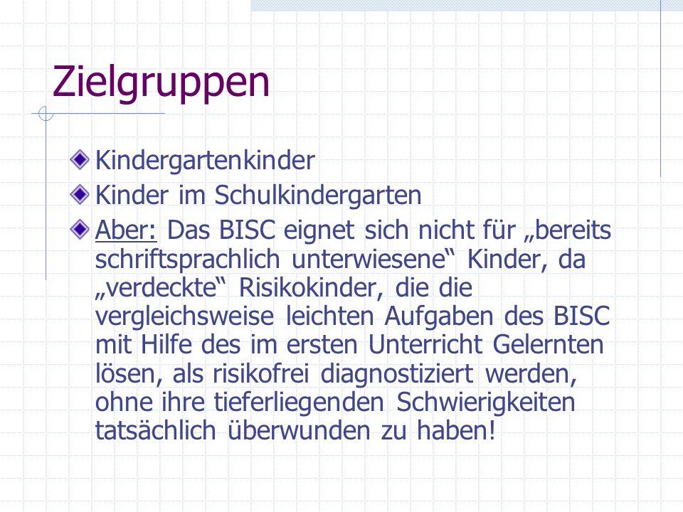 Zielgruppen Kindergartenkinder Kinder im Schulkindergarten Aber: Das BISC eignet sich nicht für bereits schriftsprachlich unterwiesene Kinder, da verd