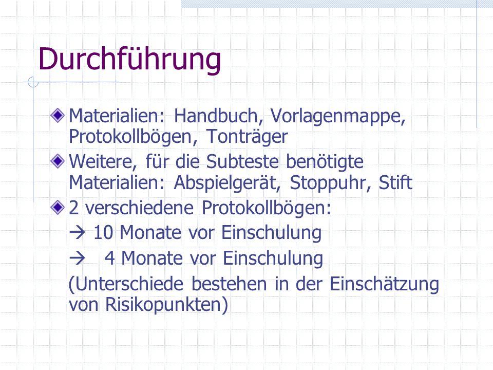 Durchführung Materialien: Handbuch, Vorlagenmappe, Protokollbögen, Tonträger Weitere, für die Subteste benötigte Materialien: Abspielgerät, Stoppuhr,