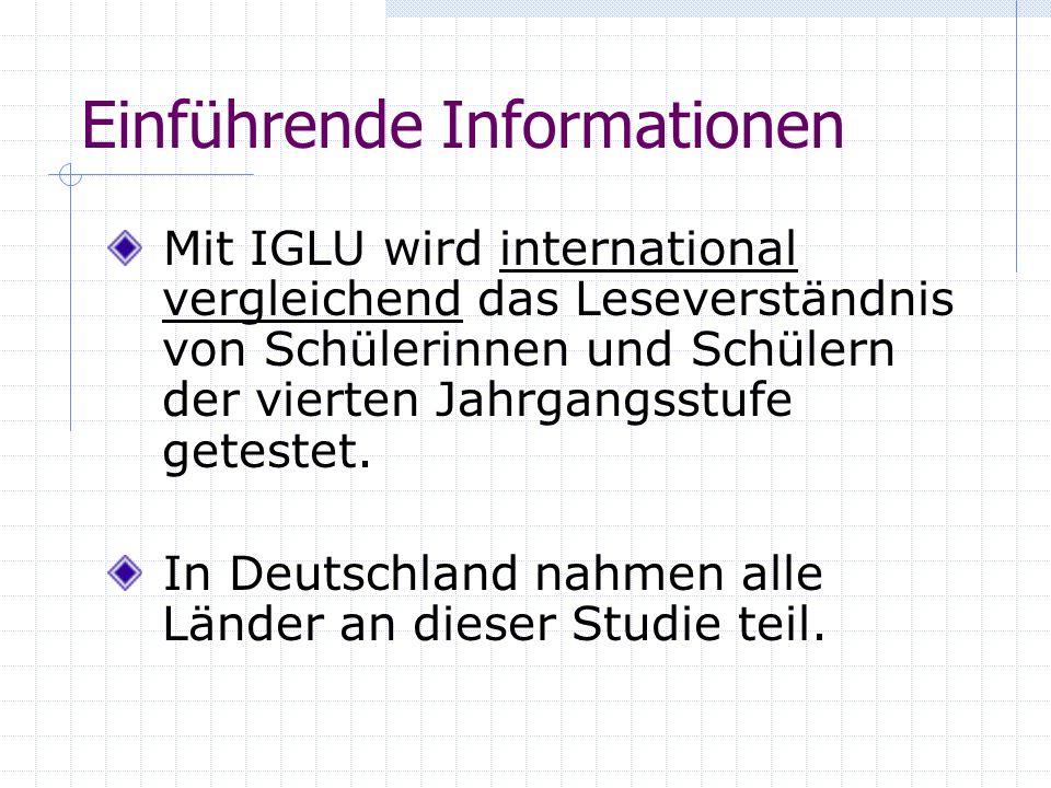 Einführende Informationen Mit IGLU wird international vergleichend das Leseverständnis von Schülerinnen und Schülern der vierten Jahrgangsstufe getest