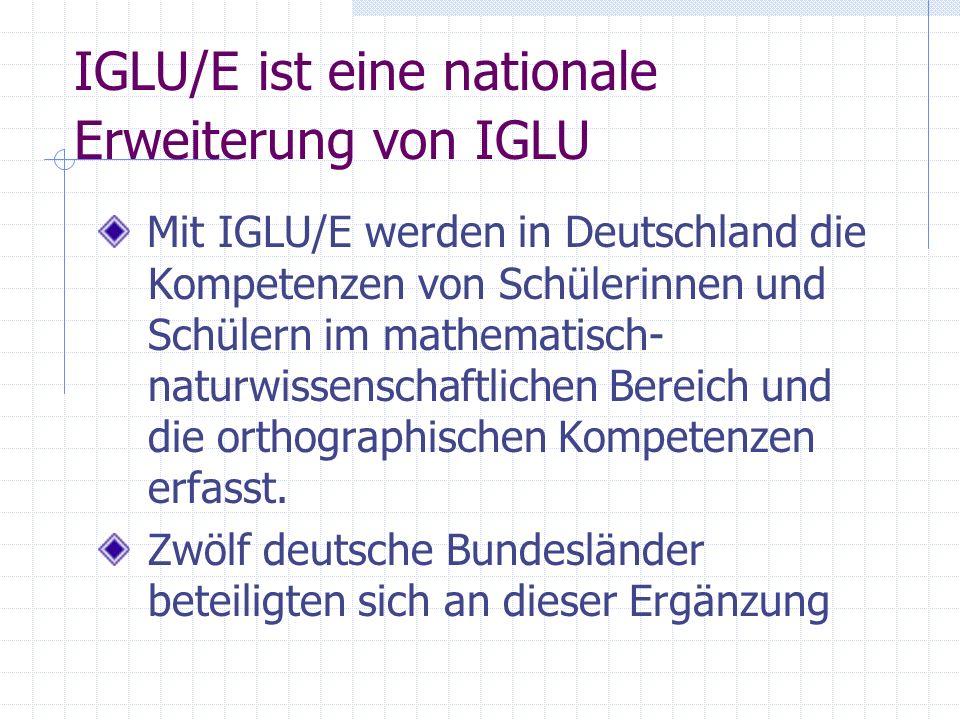 IGLU/E ist eine nationale Erweiterung von IGLU Mit IGLU/E werden in Deutschland die Kompetenzen von Schülerinnen und Schülern im mathematisch- naturwi