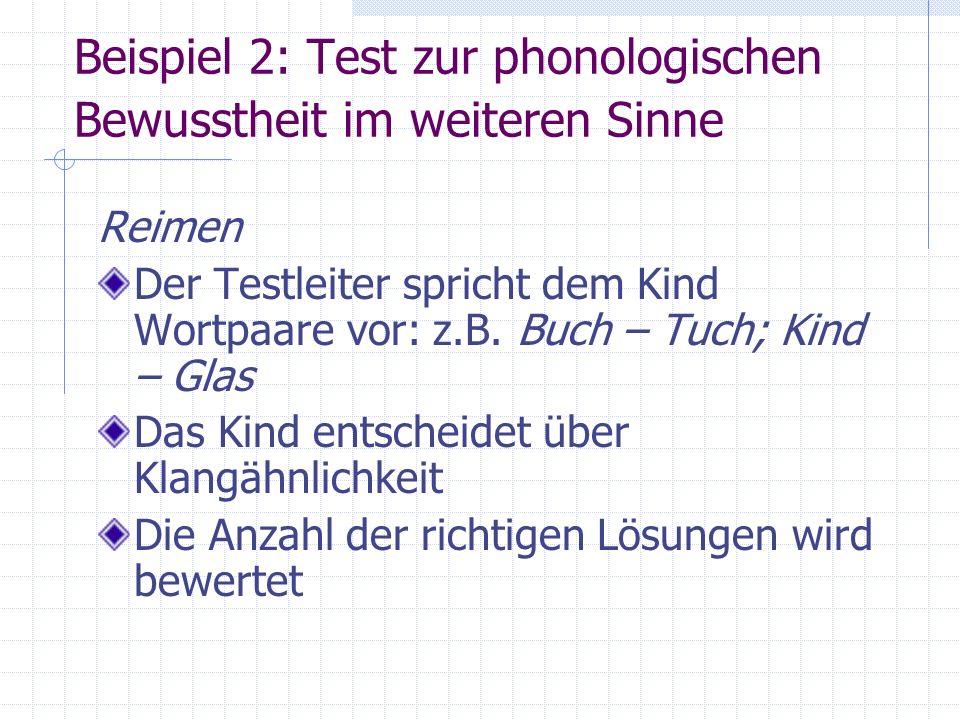 Beispiel 2: Test zur phonologischen Bewusstheit im weiteren Sinne Reimen Der Testleiter spricht dem Kind Wortpaare vor: z.B. Buch – Tuch; Kind – Glas