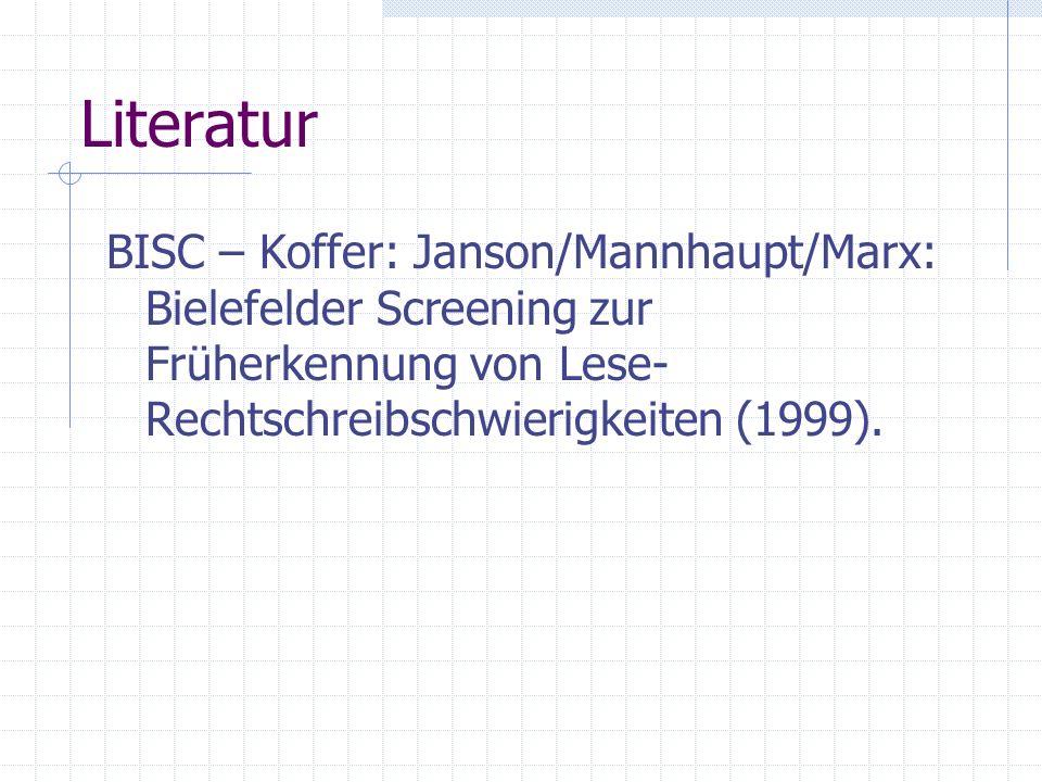 Literatur BISC – Koffer: Janson/Mannhaupt/Marx: Bielefelder Screening zur Früherkennung von Lese- Rechtschreibschwierigkeiten (1999).