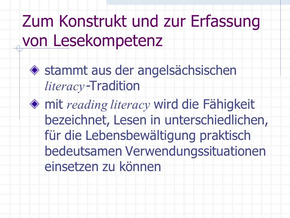 Zum Konstrukt und zur Erfassung von Lesekompetenz stammt aus der angelsächsischen literacy -Tradition mit reading literacy wird die Fähigkeit bezeichn