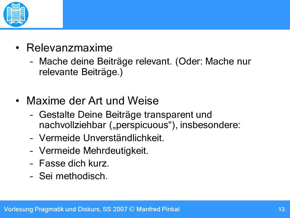 Vorlesung Pragmatik und Diskurs, SS 2007 © Manfred Pinkal 13 Relevanzmaxime –Mache deine Beiträge relevant.